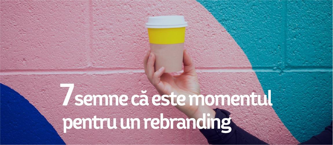 7 Semne că este momentul să faci Rebranding